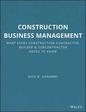 Construction Business Management: What Every Construction Contractor, Builder and Subcontractor Needs to Know