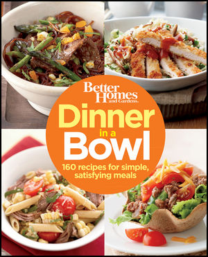 Dinner in a Bowl: 160 Recipes for Simple, Satisfying Meals
