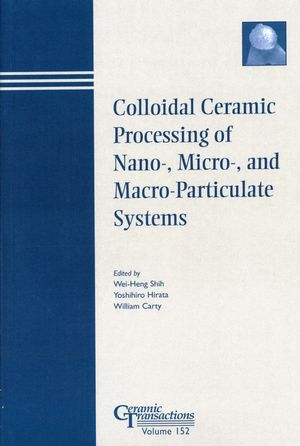 Colloidal Ceramic Processing of Nano-, Micro-, and Macro-Particulate Systems : Proceedings of the symposium held at the 105th Annual Meeting of The American Ceramic Society, April 27-30, in Nashville, Tennessee, Ceramic Transactions, Volume 152 (1118406850) cover image
