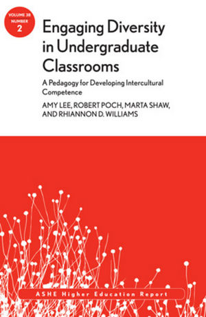 Engaging Diversity in Undergraduate Classrooms: A Pedagogy for Developing Intercultural Competence: ASHE Higher Education Report, Volume 38, Number 2 (1118457250) cover image