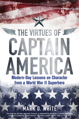 The Virtues of Captain America: Modern-Day Lessons on Character from a World War II Superhero (1118619250) cover image