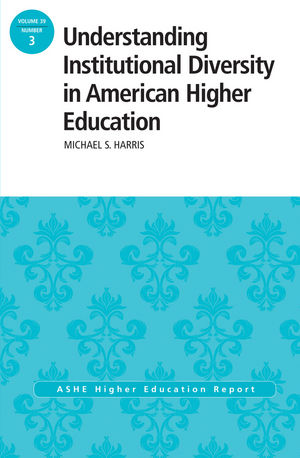 Understanding Institutional Diversity in American Higher Education: ASHE Higher Education Report, 39:3 (1118817850) cover image