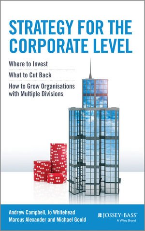 Strategy for the Corporate Level: Where to Invest, What to Cut Back and How to Grow Organisations with Multiple Divisions, 2nd Edition (1118818350) cover image