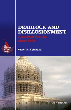 Deadlock and Disillusionment: American Politics since 1968 (1118934350) cover image