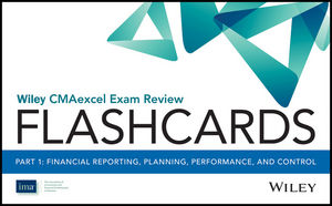 Wiley CMAexcel Exam Review 2017 Flashcards: Part 1, Financial Reporting, Planning, Performance, and Control