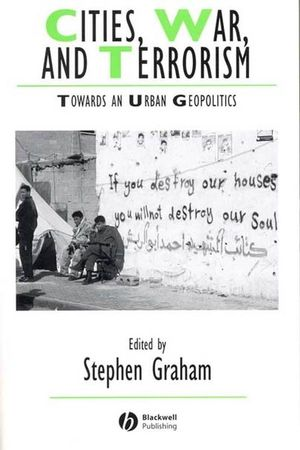 Cities, War, and Terrorism: Towards an Urban Geopolitics (1405115750) cover image