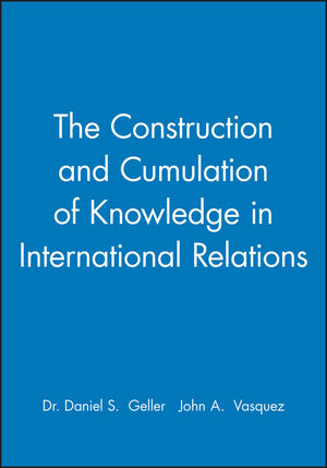 The Construction and Cumulation of Knowledge in International Relations