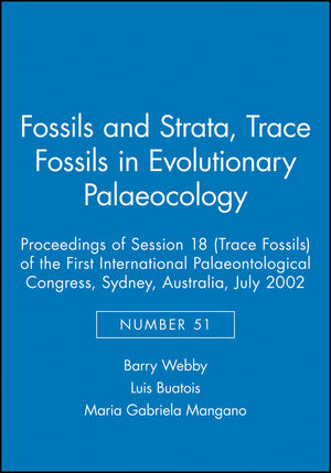 Fossils and Strata, Number 51, Trace Fossils in Evolutionary Palaeocology: Proceedings of Session 18 (Trace Fossils) of the First International Palaeontological Congress, Sydney, Australia, July 2002 (1405169850) cover image