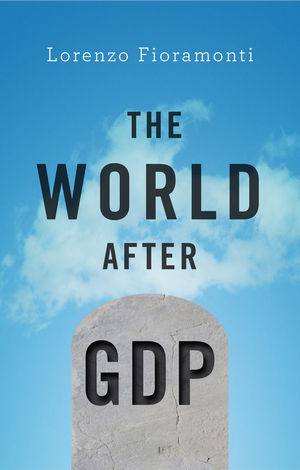 The World After GDP: Politics, Business and Society in the Post Growth Era (1509511350) cover image