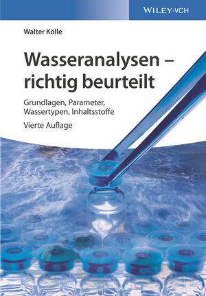 Wasseranalysen - richtig beurteilt: Grundlagen, Parameter, Wassertypen, Inhaltsstoffe, 4. Auflage