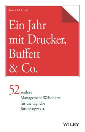 Ein Jahr mit Drucker, Buffett & Co.: 52 zeitlose Management-Weisheiten für die tägliche Businesspraxis