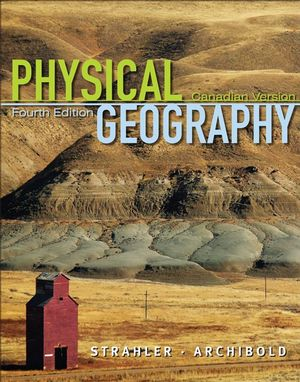 Physical Geography: Science and Systems of the Human Environment, Canadian Version, 4th Edition