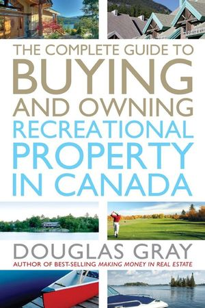 The Complete Guide to Buying and Owning a Recreational Property in Canada (0470156651) cover image