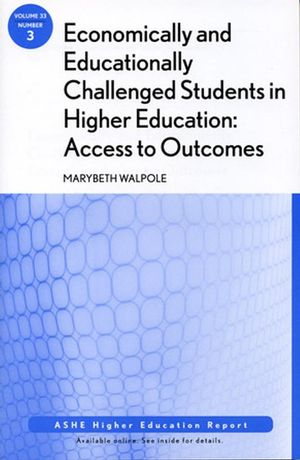 Economically and Educationally Challenged Students in Higher Education: Access to Outcomes: ASHE Higher Education Report, Volume 33, Number 3