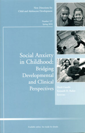 Social Anxiety in Childhood: Bridging Developmental and Clinical Perspectives: New Directions for Child and Adolescent Development, Number 127