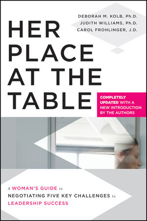 Her Place at the Table: A Woman's Guide to Negotiating Five Key Challenges to Leadership Success, Completely Updated