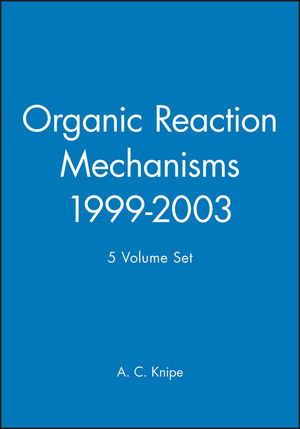Organic Reaction Mechanisms, 1999 - 2003 5 Volume Set