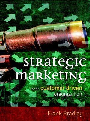 Strategic Marketing: In the Customer Driven Organization