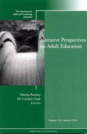 Narrative Perspectives on Adult Education: New Directions for Adult and Continuing Education, Number 126
