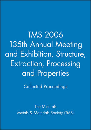 TMS 2006 135th Annual Meeting and Exhibition, Collected Proceedings, Structure, Extraction, Processing and Properties (0470936851) cover image