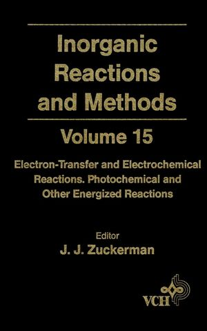 Inorganic Reactions and Methods, Volume 15, Electron-Transfer and Electrochemical Reactions; Photochemical and Other Energized Reactions