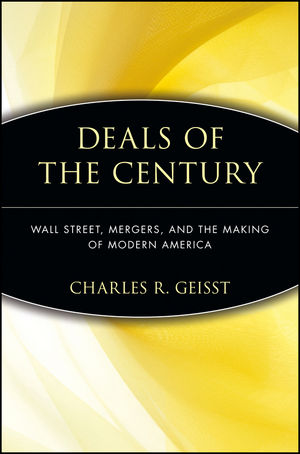 Deals of the Century: Wall Street, Mergers, and the Making of Modern America (0471480851) cover image