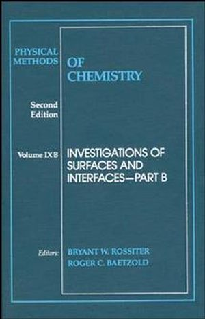 Physical Methods of Chemistry, Volume 9, Part B, Investigations of Surfaces and Interfaces, 2nd Edition