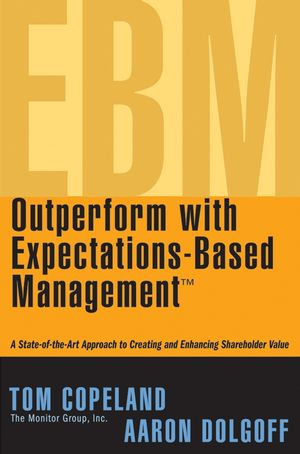 Outperform with Expectations-Based Management: A State-of-the-Art Approach to Creating and Enhancing Shareholder Value