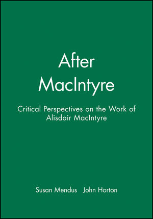 After MacIntyre: Critical Perspectives on the Work of Alisdair MacIntyre