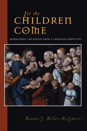 Let the Children Come: Reimagining Childhood from a Christian Perspective (0787956651) cover image