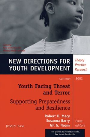 Youth Facing Threat and Terror: Supporting Preparedness and Resilience: New Directions for Youth Development, Number 98