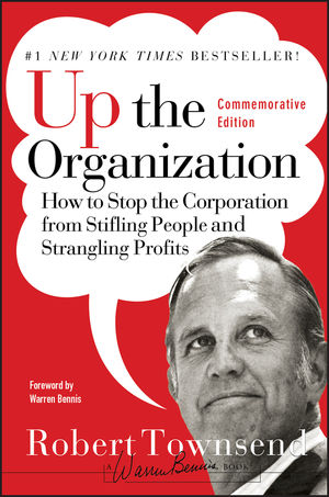 Up the Organization: How to Stop the Corporation from Stifling People and Strangling Profits, Commemorative Edition (0787987751) cover image