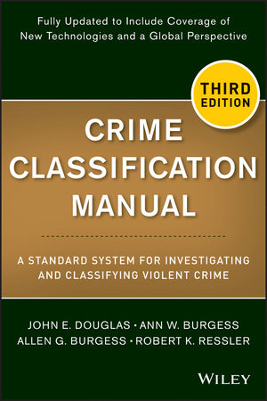 Crime Classification Manual: A Standard System for Investigating and Classifying Violent Crime, 3rd Edition