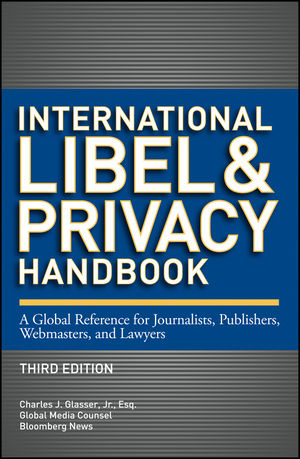 International Libel and Privacy Handbook: A Global Reference for Journalists, Publishers, Webmasters, and Lawyers, 3rd Edition (1118357051) cover image