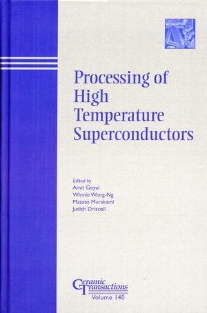 Processing of High Temperature Superconductors: Proceedings of the symposium held at the 104th Annual Meeting of The American Ceramic Society, April 28-May1, 2002 in Missouri, Ceramic Transactions, Volume 140 (1118405951) cover image