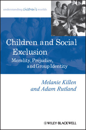Children and Social Exclusion: Morality, Prejudice, and Group Identity (1118571851) cover image