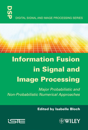 Information Fusion in Signal and Image Processing: Major Probabilistic and Non-Probabilistic Numerical Approaches (1118623851) cover image