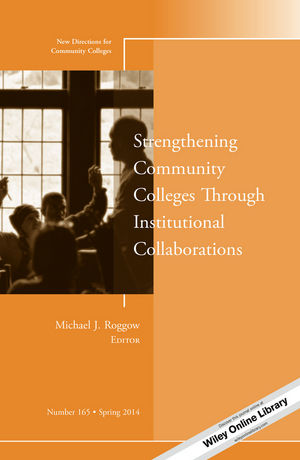Strengthening Community Colleges Through Institutional Collaborations: New Directions for Community Colleges, Number 165