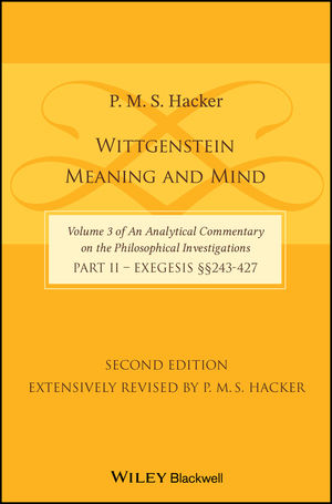 Wittgenstein: Meaning and Mind (Volume 3 of an Analytical Commentary on the Philosophical Investigations), Part 2: Exegesis, Section 243-427, 2nd Edition