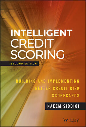 Intelligent Credit Scoring: Building and Implementing Better Credit Risk Scorecards, 2nd Edition