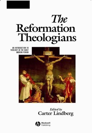 The Reformation Theologians: An Introduction to Theology in the Early Modern Period (1119468051) cover image