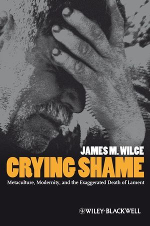 Crying Shame: Metaculture, Modernity, and the Exaggerated Death of Lament