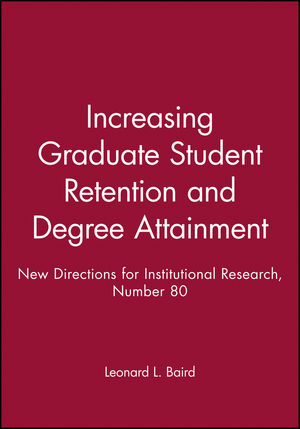 Increasing Graduate Student Retention and Degree Attainment: New Directions for Institutional Research, Number 80