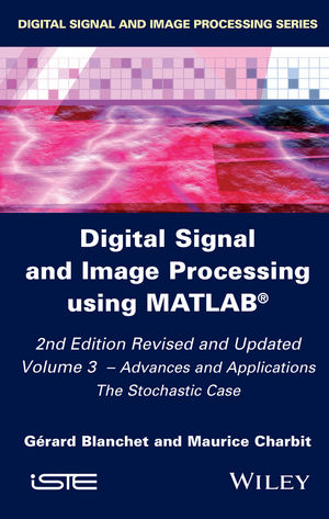 Digital Signal and Image Processing using MATLAB, Volume 3: Advances and  Applications, The Stochastic Case, 2nd Edition