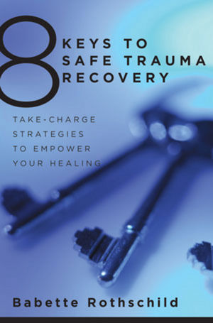 8 Keys to Safe Trauma Recovery: Take-Charge Strategies to Empower Your Life