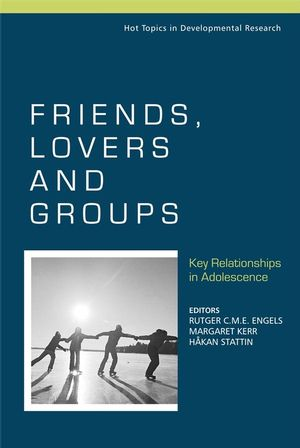 Friends, Lovers and Groups: Key Relationships in Adolescence