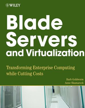 Blade Servers and Virtualization: Transforming Enterprise Computing While Cutting Costs