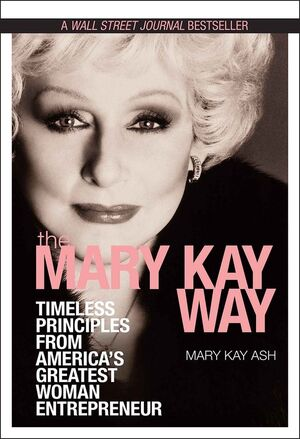 The Mary Kay Way: Timeless Principles from America
