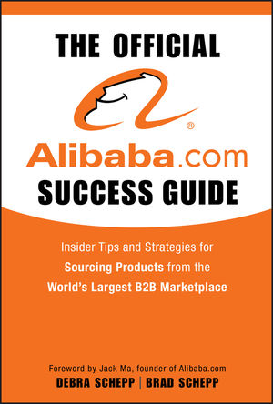 The Official Alibaba.com Success Guide: Insider Tips and Strategies for Sourcing Products from the World