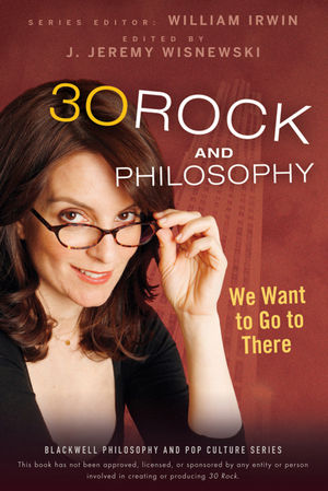 30 Rock and Philosophy: We Want to Go to There (0470632852) cover image